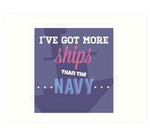 I've Got More Ships then the Navy Art Print