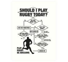 Should I Play Rugby Today? Art Print