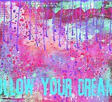 Follow your dreams by artsandsoul