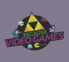 Because Video Games by drpsychoswanner