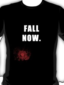 Fall NOW. T-Shirt