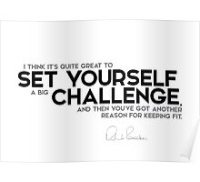 it's quite great to set yourself a big challenge - richard branson Poster