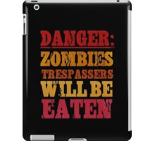 Danger: Zombies. Trespassers will be eaten!  iPad Case/Skin
