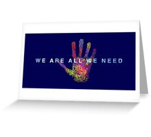 WE ARE ALL WE NEED Greeting Card