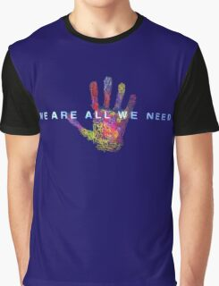 WE ARE ALL WE NEED Graphic T-Shirt