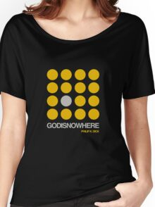 Philip K. Dick Quote  - GODISNOWHERE - double meaning Women's Relaxed Fit T-Shirt