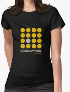 Philip K. Dick Quote  - GODISNOWHERE - double meaning Womens Fitted T-Shirt