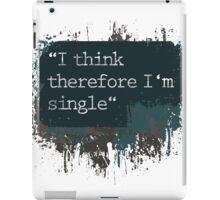 I think therefore I am single iPad Case/Skin