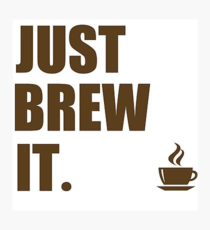 Just Brew It Morning Coffee Humor Photographic Print