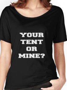 YOUR TENT OR MINE? Women's Relaxed Fit T-Shirt
