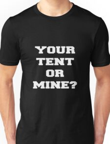 YOUR TENT OR MINE? Unisex T-Shirt