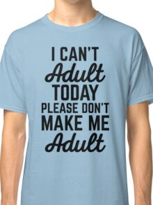 Can't Adult Today (Heather) Funny Quote Classic T-Shirt
