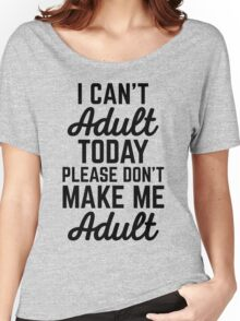 Can't Adult Today (Heather) Funny Quote Women's Relaxed Fit T-Shirt