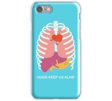 Hugs keep us alive iPhone Case/Skin