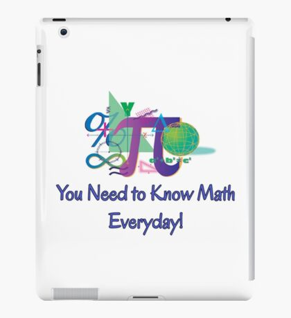 You Need To Know Math Everyday! iPad Case/Skin