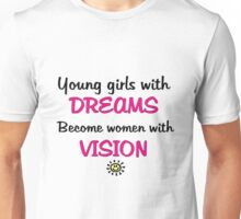 Girls with dreams, become women with vision! Unisex T-Shirt