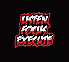 Listen Focus Execute by dubde74