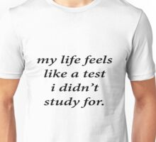 my life feels like a test i didn't study for. Unisex T-Shirt