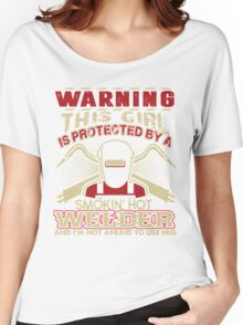 Warning this girl is protected by a  Smokin Hot Welder and I am Not afraid to use Him Women's Relaxed Fit T-Shirt
