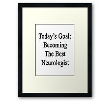 Today's Goal: Becoming The Best Neurologist  Framed Print