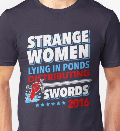 Strange Women Lying In Ponds Distributing Swords 2016 Unisex T-Shirt
