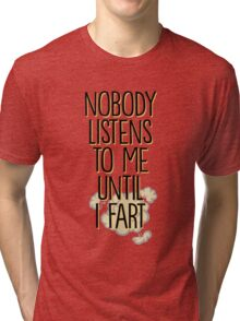 Nobody Listens To Me Funny Quote Tri-blend T-Shirt