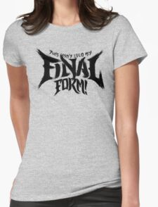 THIS ISN'T EVEN MY FINAL FORM! Womens Fitted T-Shirt