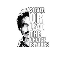 Narcos: Silver or Lead the Choice is Yours Photographic Print