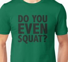 Do You Even Squat? Unisex T-Shirt