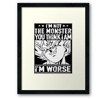 I m not monster  you think I m worse(87) Framed Print