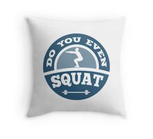 Do You Even Squat? Throw Pillow