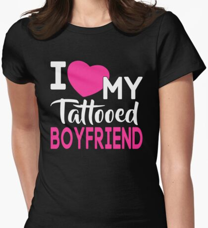 I Love My Tattooed Boyfriend T-Shirt Womens Fitted T-Shirt