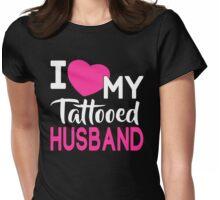 I Love My Tattooed Husband T-Shirt Womens Fitted T-Shirt