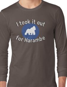 I took it out for Harambe Long Sleeve T-Shirt