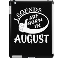 Legends Are Born In August Shirt iPad Case/Skin