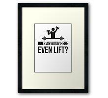 Does Anybody Here Even Lift ? Framed Print