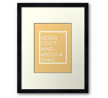 Never Don't Mind About A Thing Framed Print