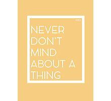 Never Don't Mind About A Thing Photographic Print