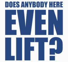 Does Anybody Here Even Lift ? by DesignFactoryD