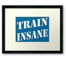 Train Insane Framed Print