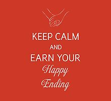 Keep Calm And Earn Your Happy Ending by Daniel Bevis