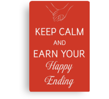 Keep Calm And Earn Your Happy Ending Canvas Print