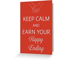 Keep Calm And Earn Your Happy Ending Greeting Card