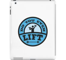 Do You Even Lift? iPad Case/Skin