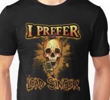 I prefer the lead singer! Unisex T-Shirt