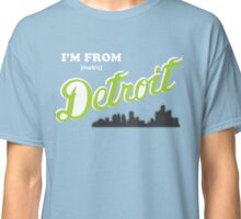 I'm from Metro Detroit Classic T-Shirt