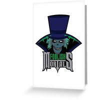 Foolish Mortals Greeting Card