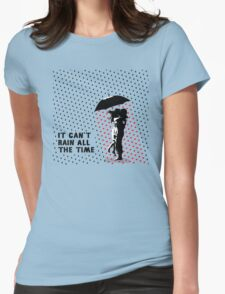 It can't rain all the time Womens Fitted T-Shirt