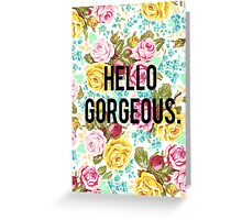 Hello Gorgeous Floral Greeting Card