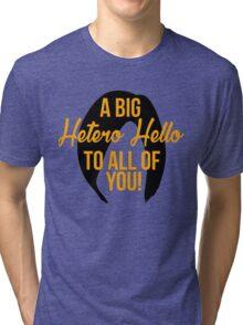 A Big Hetero Hello - Orange is the New Black Quote Tri-blend T-Shirt
